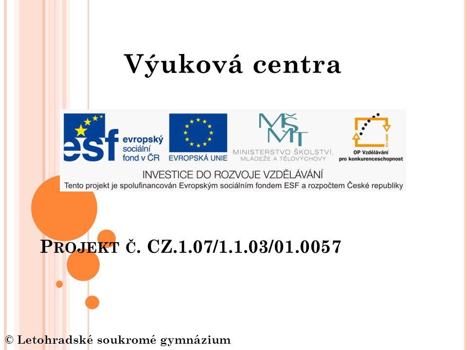 P ROJEKT Č. CZ.1.07/1.1.03/01.0057 Výuková centra © Letohradské soukromé gymnázium o.p.s.