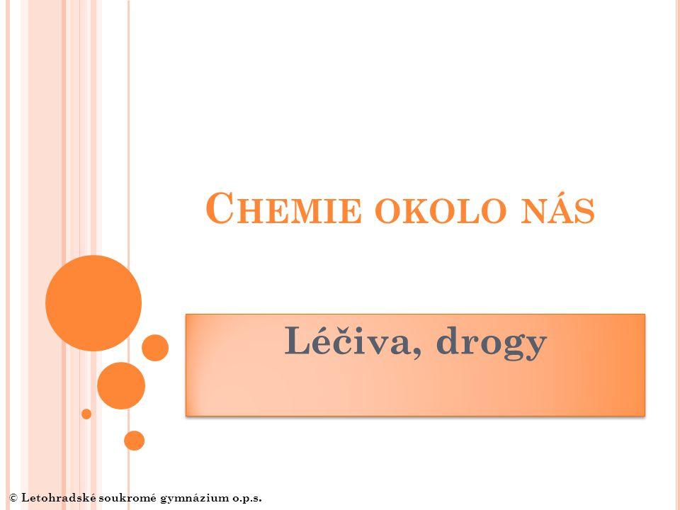 C HEMIE OKOLO NÁS Léčiva, drogy © Letohradské soukromé gymnázium o.p.s.
