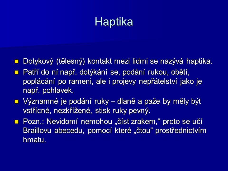 Haptika Dotykový (tělesný) kontakt mezi lidmi se nazývá haptika. Dotykový (tělesný) kontakt mezi lidmi se nazývá haptika. Patří do ní např. dotýkání s