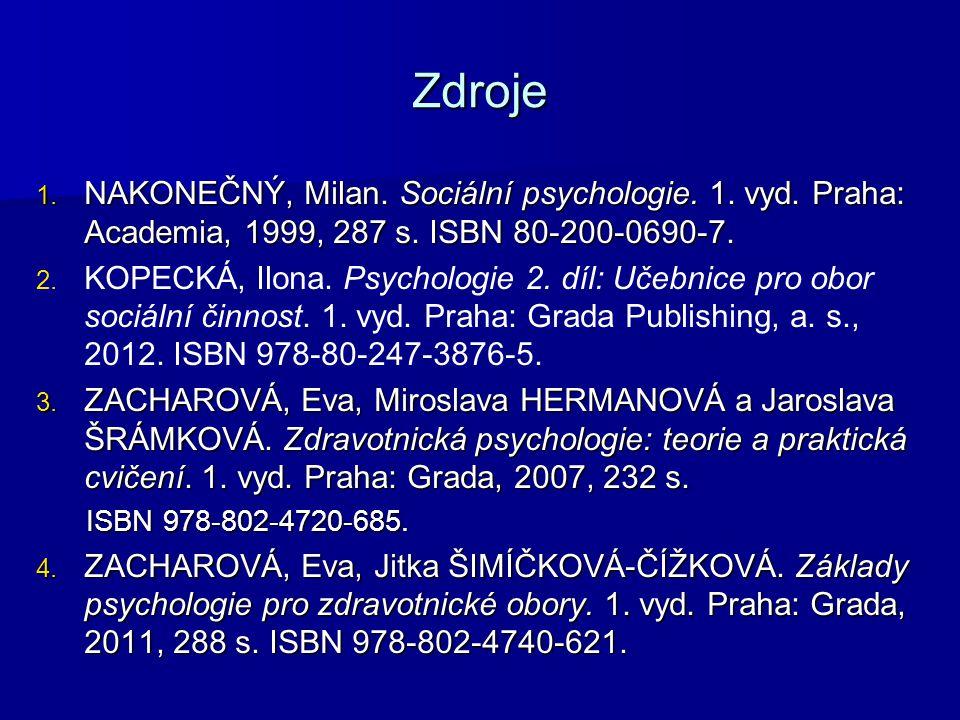 Zdroje 1. NAKONEČNÝ, Milan. Sociální psychologie. 1. vyd. Praha: Academia, 1999, 287 s. ISBN 80-200-0690-7. 2. 2. KOPECKÁ, Ilona. Psychologie 2. díl: