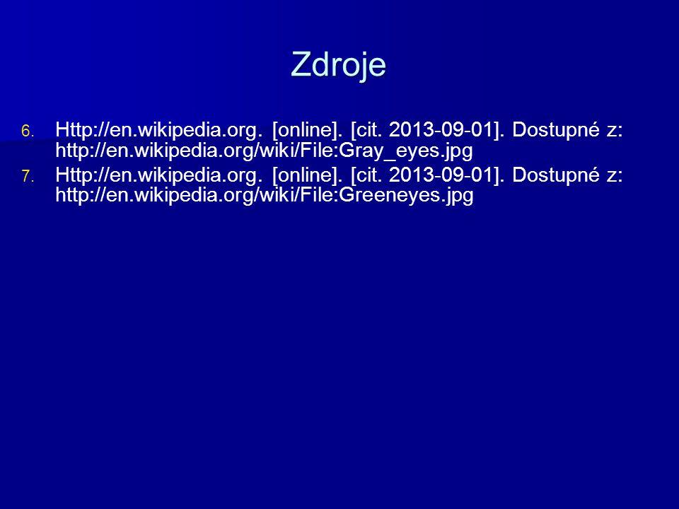 Zdroje 6. 6. Http://en.wikipedia.org. [online]. [cit. 2013-09-01]. Dostupné z: http://en.wikipedia.org/wiki/File:Gray_eyes.jpg 7. 7. Http://en.wikiped
