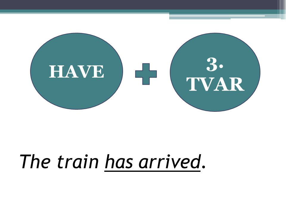 The train has arrived. HAVE 3. TVAR