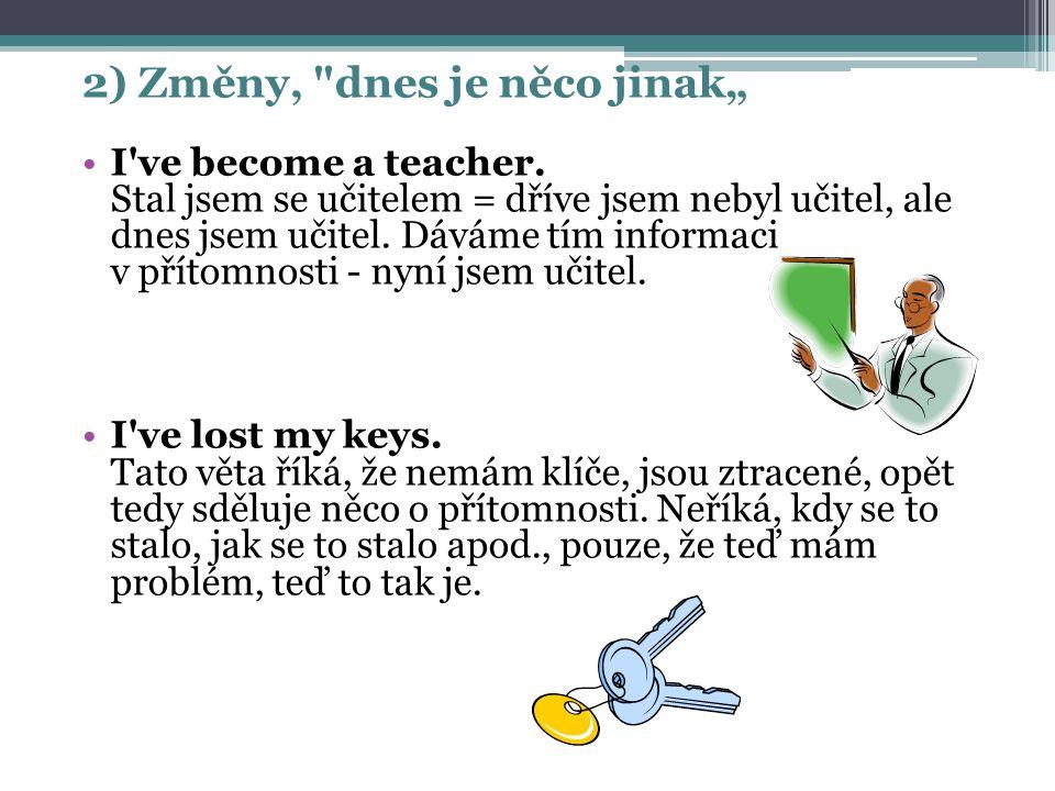 """2) Změny, dnes je něco jinak"""" I ve become a teacher."""