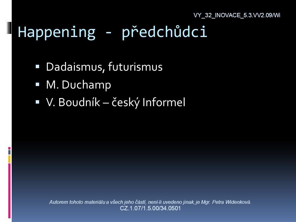 Happening - předchůdci  Dadaismus, futurismus  M.