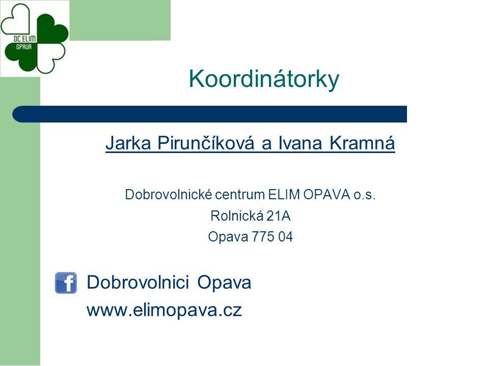 Jarka Pirunčíková a Ivana Kramná Dobrovolnické centrum ELIM OPAVA o.s. Rolnická 21A Opava 775 04 Dobrovolnici Opava www.elimopava.cz Koordinátorky