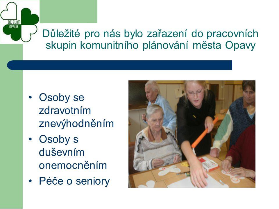 Osoby se zdravotním znevýhodněním Osoby s duševním onemocněním Péče o seniory Důležité pro nás bylo zařazení do pracovních skupin komunitního plánování města Opavy