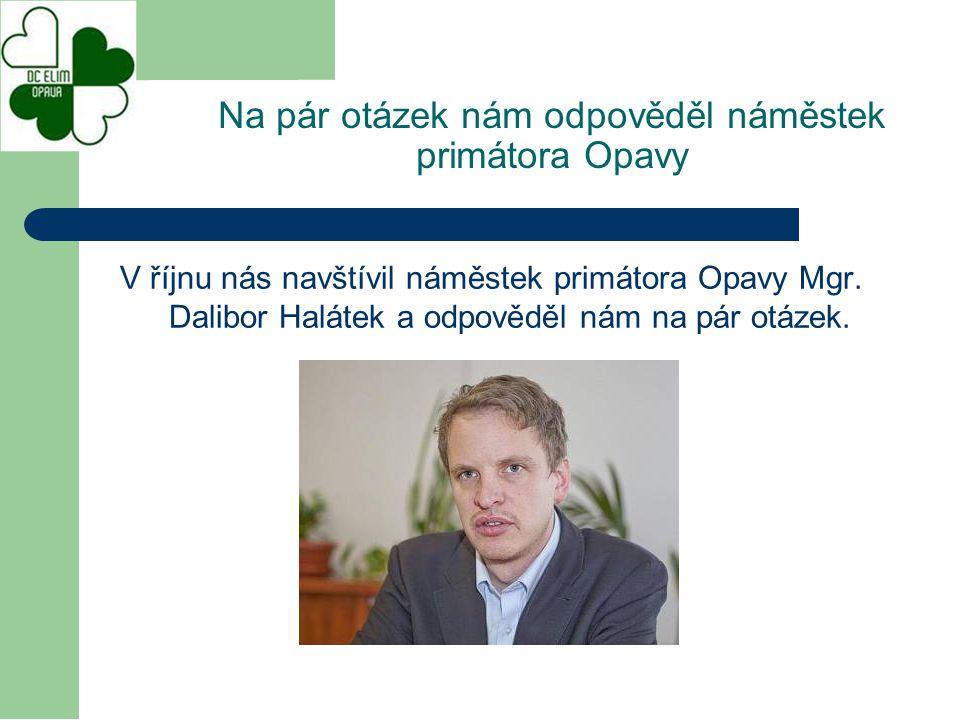 V říjnu nás navštívil náměstek primátora Opavy Mgr. Dalibor Halátek a odpověděl nám na pár otázek. Na pár otázek nám odpověděl náměstek primátora Opav