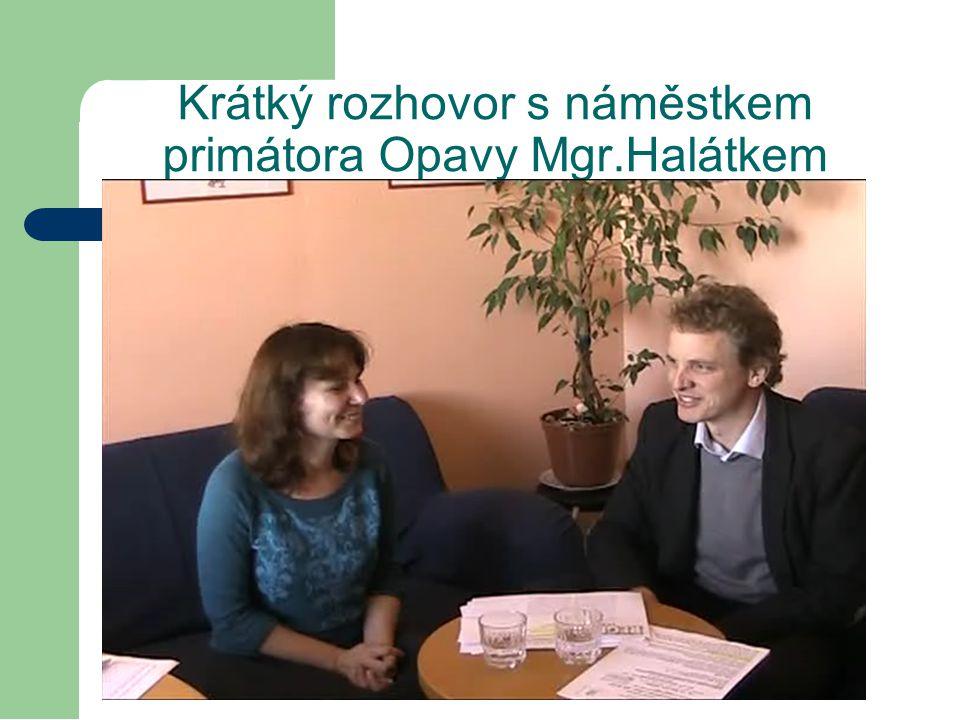 Krátký rozhovor s náměstkem primátora Opavy Mgr.Halátkem