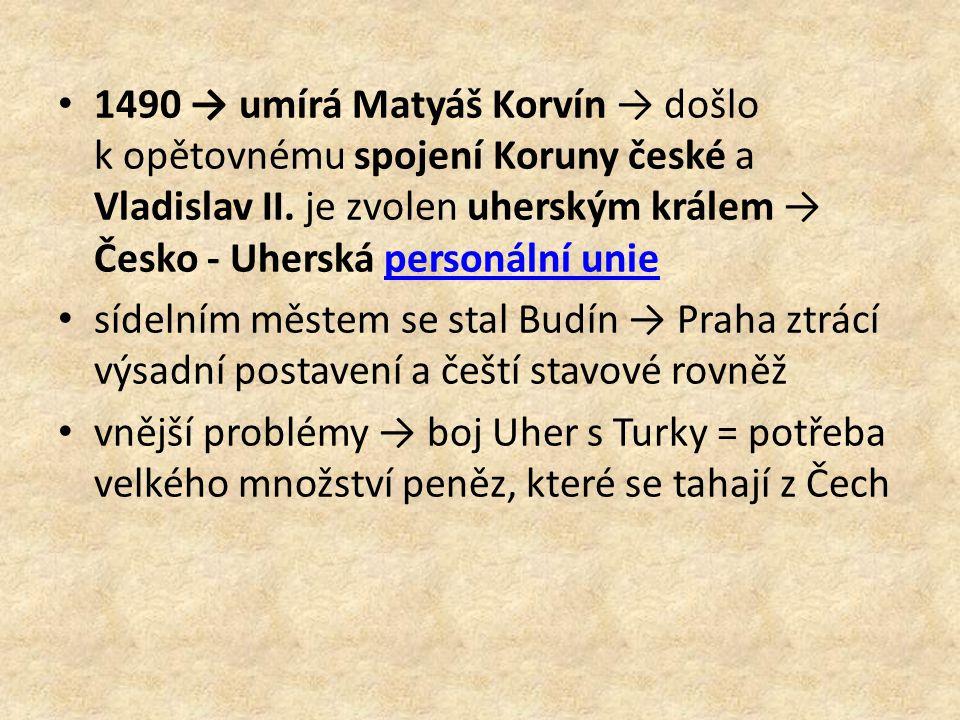 1490 → umírá Matyáš Korvín → došlo k opětovnému spojení Koruny české a Vladislav II.