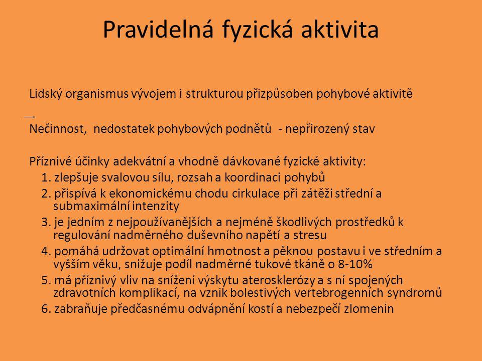 Pravidelná fyzická aktivita Lidský organismus vývojem i strukturou přizpůsoben pohybové aktivitě ͢ Nečinnost, nedostatek pohybových podnětů - nepřirozený stav Příznivé účinky adekvátní a vhodně dávkované fyzické aktivity: 1.