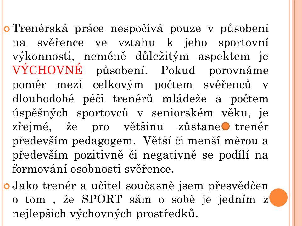 Trenérská práce nespočívá pouze v působení na svěřence ve vztahu k jeho sportovní výkonnosti, neméně důležitým aspektem je VÝCHOVNÉ působení. Pokud po