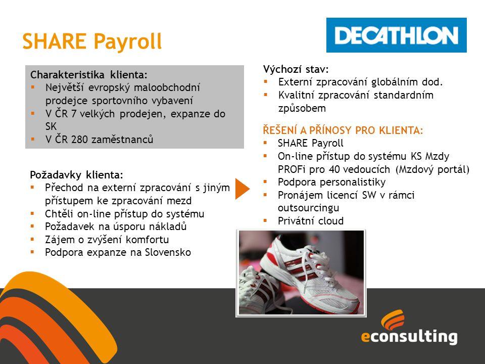 SHARE Payroll Charakteristika klienta:  Největší evropský maloobchodní prodejce sportovního vybavení  V ČR 7 velkých prodejen, expanze do SK  V ČR