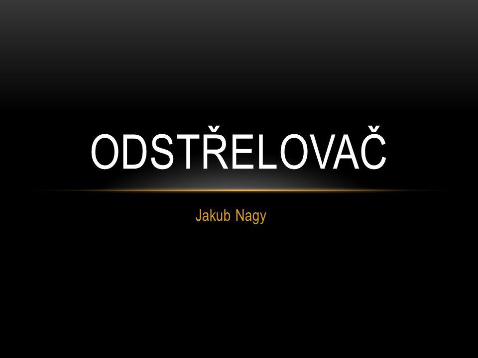 Jakub Nagy ODSTŘELOVAČ