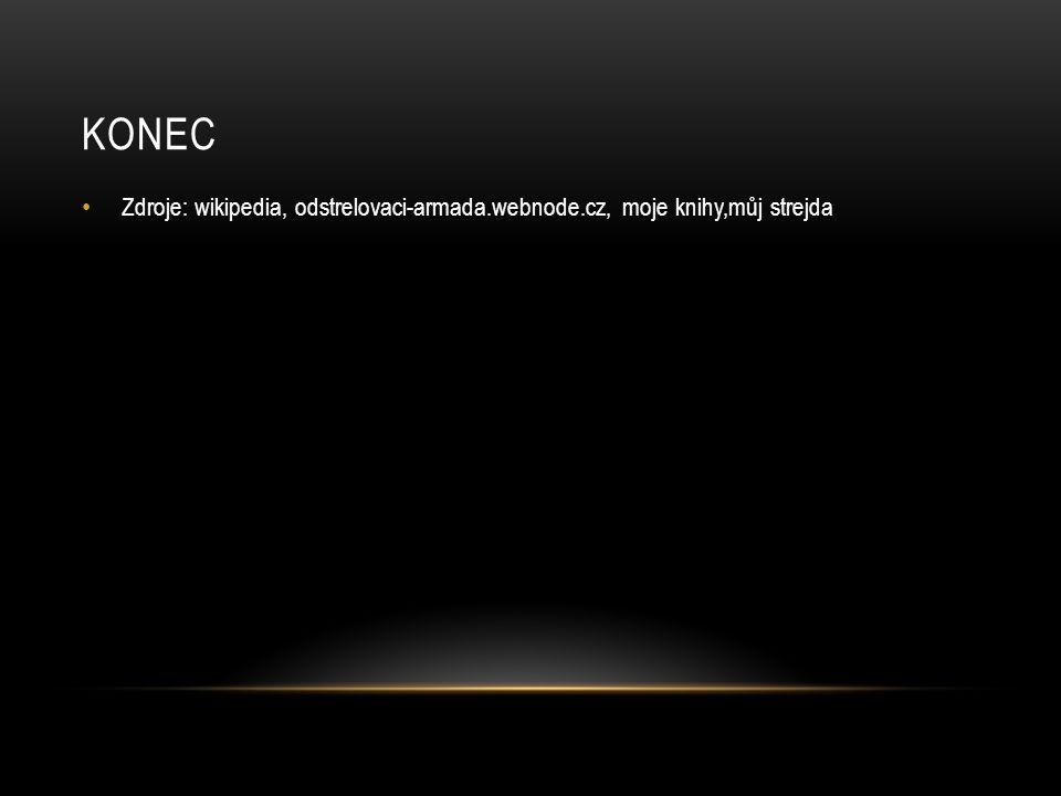 KONEC Zdroje: wikipedia, odstrelovaci-armada.webnode.cz, moje knihy,můj strejda