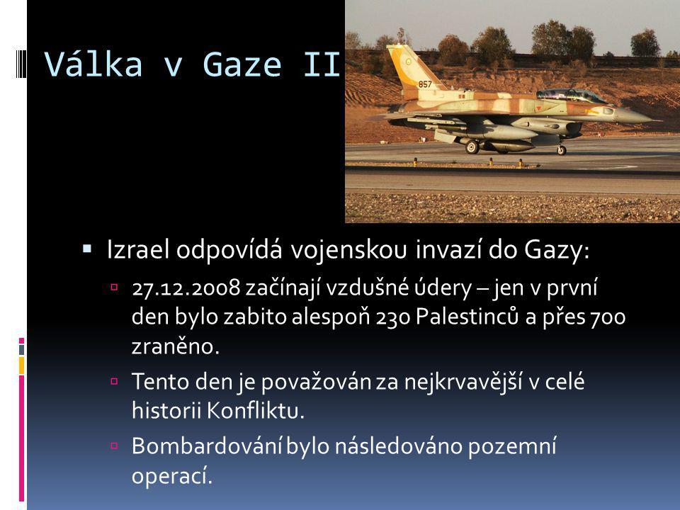 Válka v Gaze II  Izrael odpovídá vojenskou invazí do Gazy:  27.12.2008 začínají vzdušné údery – jen v první den bylo zabito alespoň 230 Palestinců a