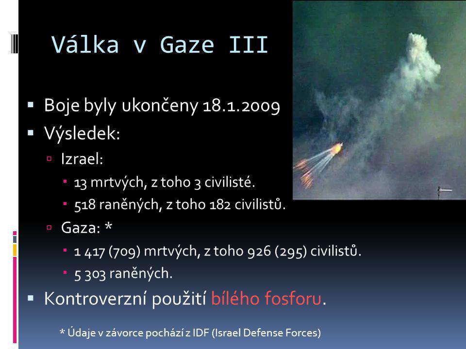 Válka v Gaze III  Boje byly ukončeny 18.1.2009  Výsledek:  Izrael:  13 mrtvých, z toho 3 civilisté.  518 raněných, z toho 182 civilistů.  Gaza: