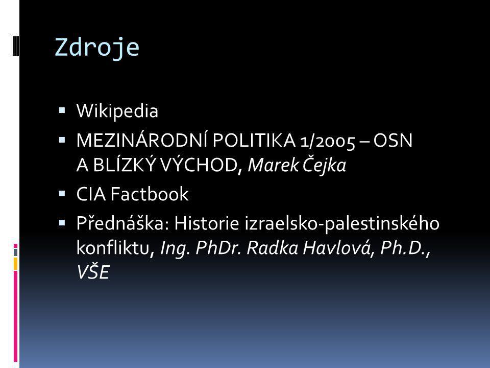 Zdroje  Wikipedia  MEZINÁRODNÍ POLITIKA 1/2005 – OSN A BLÍZKÝ VÝCHOD, Marek Čejka  CIA Factbook  Přednáška: Historie izraelsko-palestinského konfl