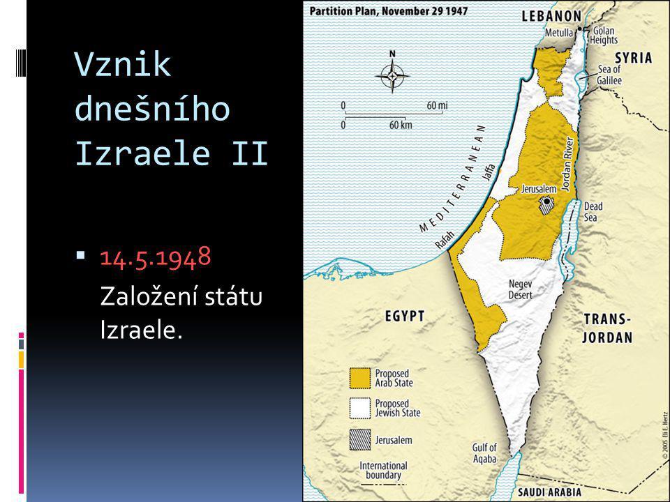 Vznik dnešního Izraele II  14.5.1948 Založení státu Izraele.