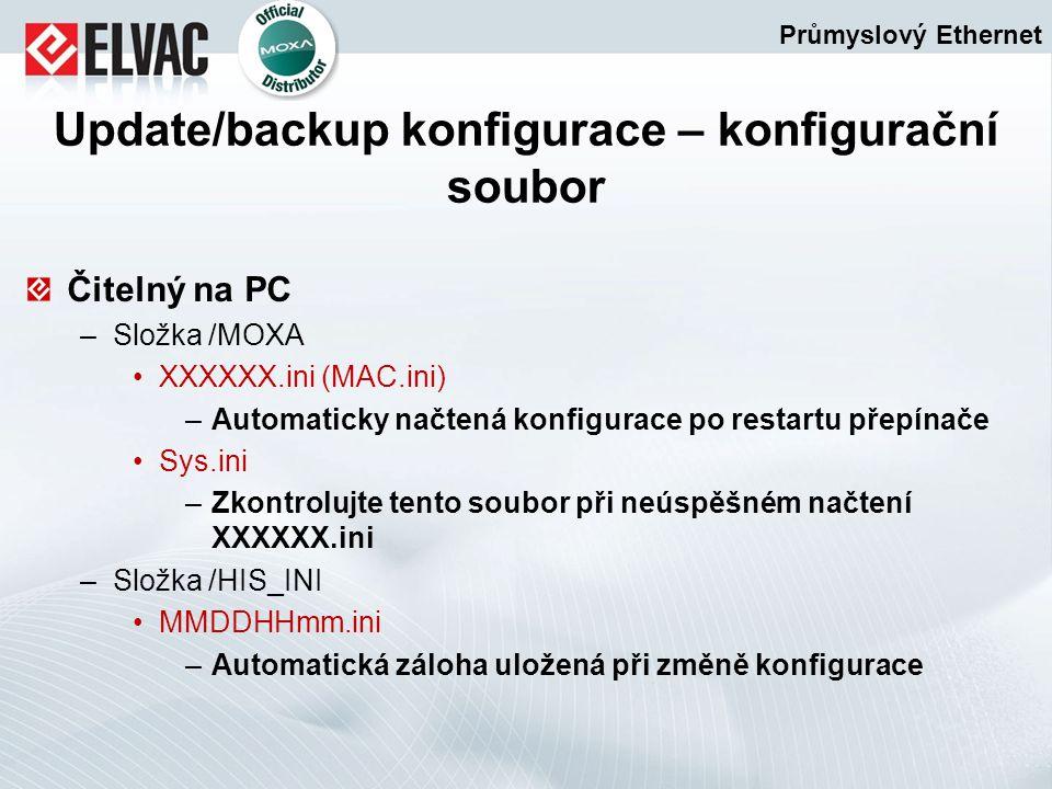 Čitelný na PC –Složka /MOXA XXXXXX.ini (MAC.ini) –Automaticky načtená konfigurace po restartu přepínače Sys.ini –Zkontrolujte tento soubor při neúspěš