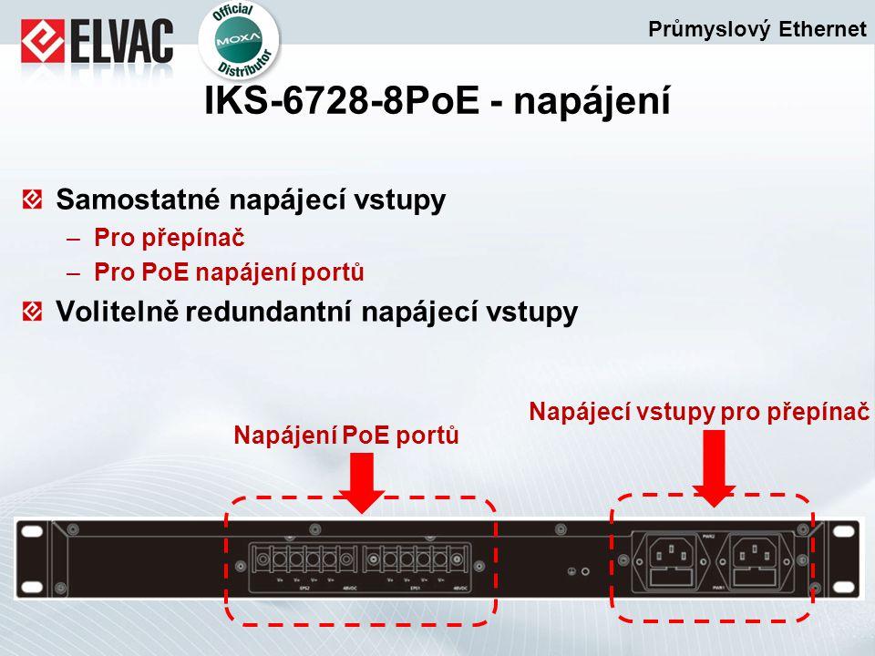 Samostatné napájecí vstupy –Pro přepínač –Pro PoE napájení portů Volitelně redundantní napájecí vstupy Průmyslový Ethernet IKS-6728-8PoE - napájení Na