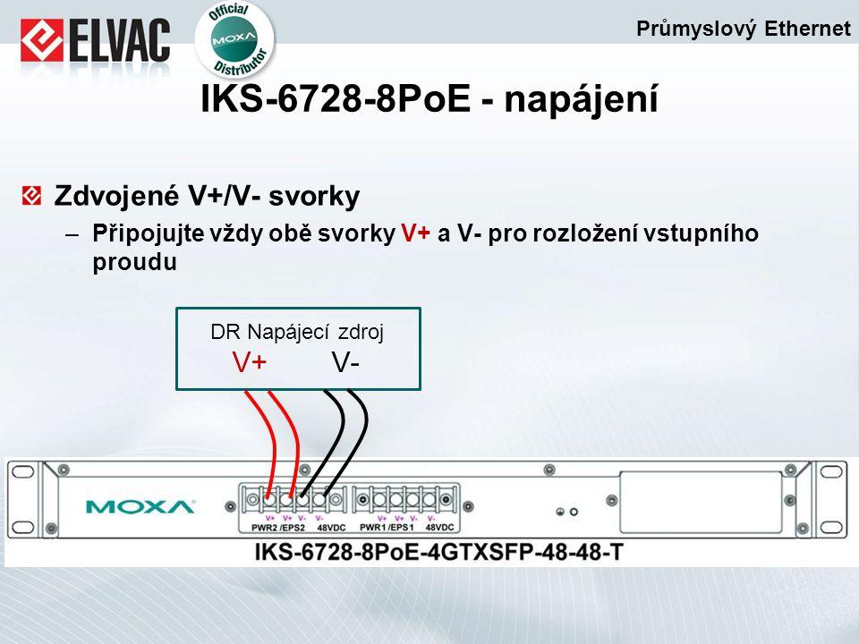Zdvojené V+/V- svorky –Připojujte vždy obě svorky V+ a V- pro rozložení vstupního proudu Průmyslový Ethernet IKS-6728-8PoE - napájení DR Napájecí zdro
