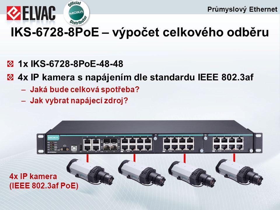 1x IKS-6728-8PoE-48-48 4x IP kamera s napájením dle standardu IEEE 802.3af –Jaká bude celková spotřeba? –Jak vybrat napájecí zdroj? Průmyslový Etherne