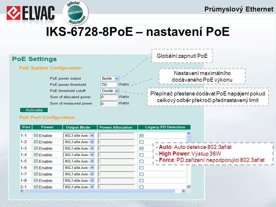 Průmyslový Ethernet IKS-6728-8PoE – nastavení PoE Globální zapnutí PoE Nastavení maximálního dodávaného PoE výkonu Přepínač přestane dodávat PoE napáj