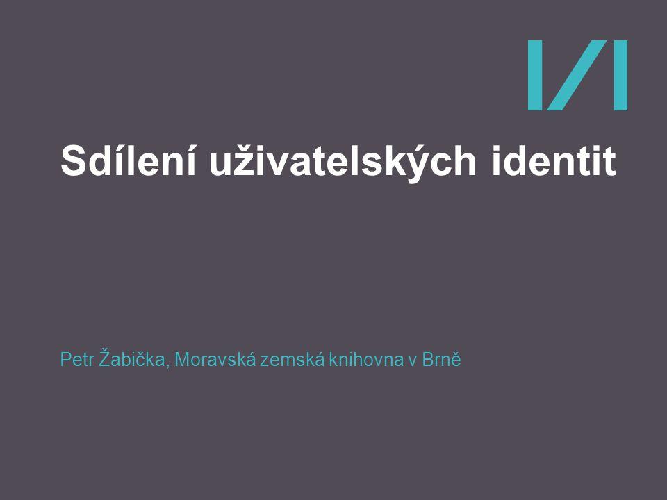Sdílení uživatelských identit Petr Žabička, Moravská zemská knihovna v Brně