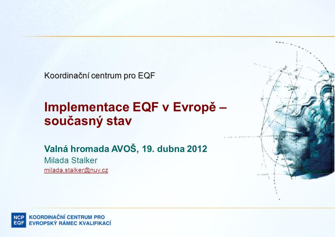 Koordinační centrum pro EQF Implementace EQF v Evropě – současný stav Valná hromada AVOŠ, 19.