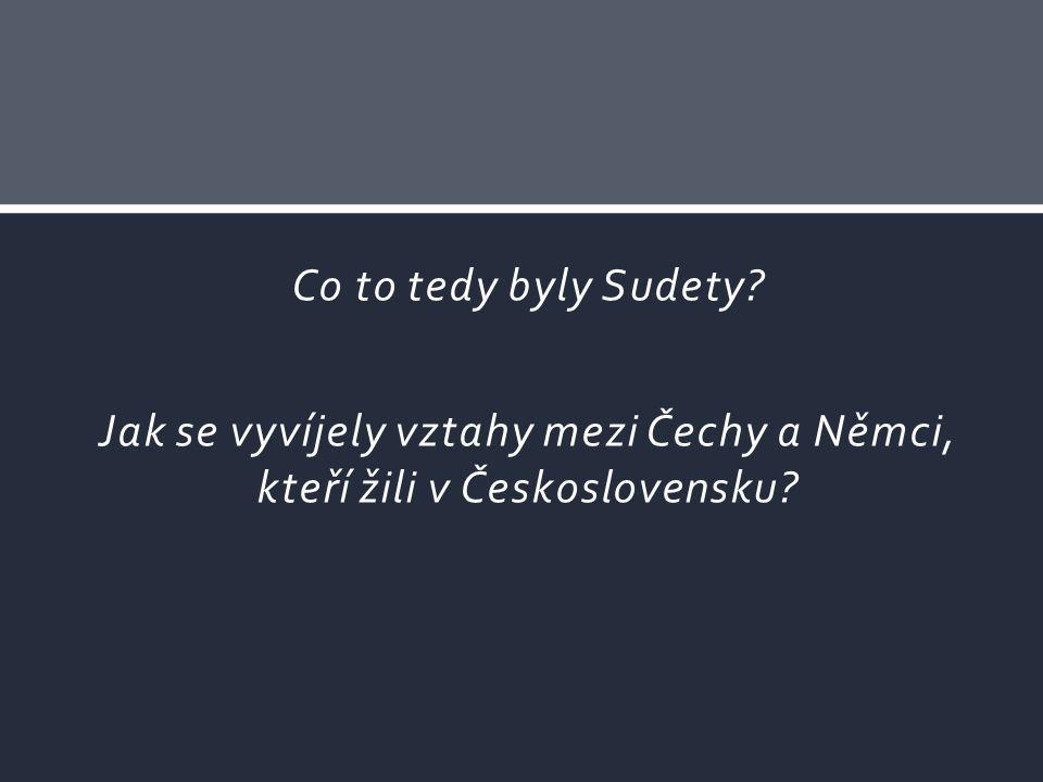 Co to tedy byly Sudety? Jak se vyvíjely vztahy mezi Čechy a Němci, kteří žili v Československu?