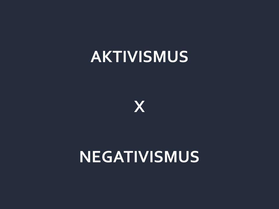 AKTIVISMUS X NEGATIVISMUS