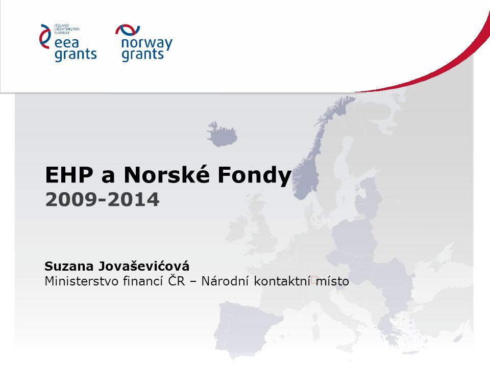 EHP a Norské Fondy 2009-2014 Suzana Jovaševićová Ministerstvo financí ČR – Národní kontaktní místo