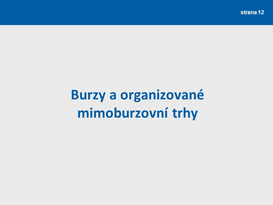 strana 12 Burzy a organizované mimoburzovní trhy