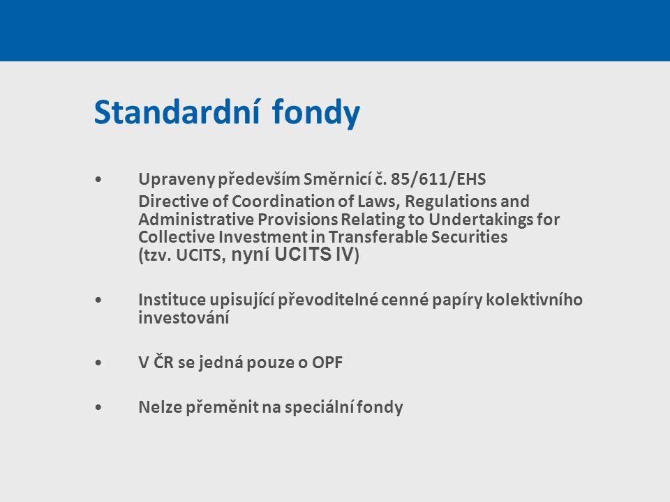 Standardní fondy Upraveny především Směrnicí č. 85/611/EHS Directive of Coordination of Laws, Regulations and Administrative Provisions Relating to Un