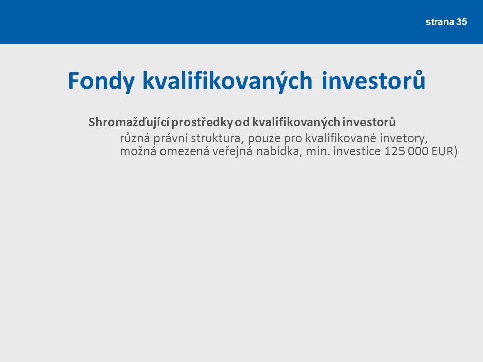 Fondy kvalifikovaných investorů Shromažďující prostředky od kvalifikovaných investorů různá právní struktura, pouze pro kvalifikované invetory, možná