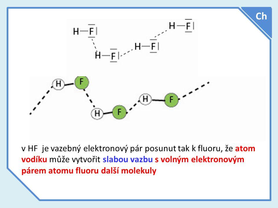 Ch v HF je vazebný elektronový pár posunut tak k fluoru, že atom vodíku může vytvořit slabou vazbu s volným elektronovým párem atomu fluoru další mole