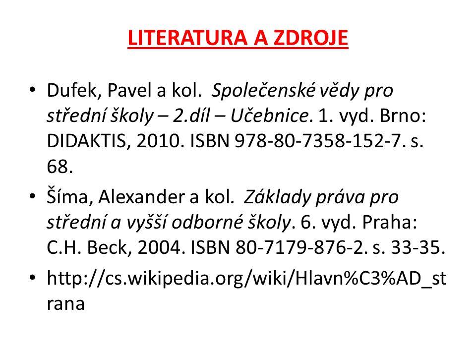 LITERATURA A ZDROJE Dufek, Pavel a kol. Společenské vědy pro střední školy – 2.díl – Učebnice. 1. vyd. Brno: DIDAKTIS, 2010. ISBN 978-80-7358-152-7. s