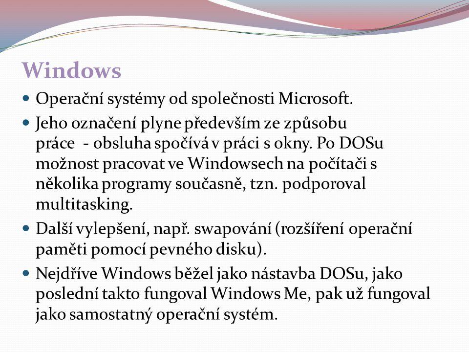 Windows Operační systémy od společnosti Microsoft. Jeho označení plyne především ze způsobu práce - obsluha spočívá v práci s okny. Po DOSu možnost pr