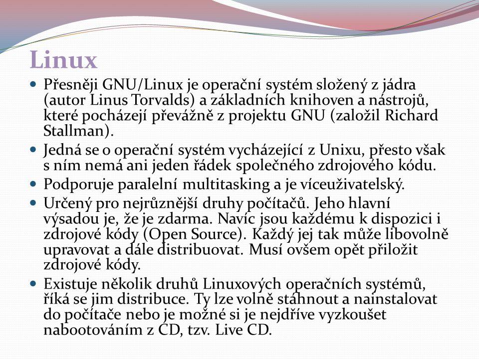 Linux Přesněji GNU/Linux je operační systém složený z jádra (autor Linus Torvalds) a základních knihoven a nástrojů, které pocházejí převážně z projek