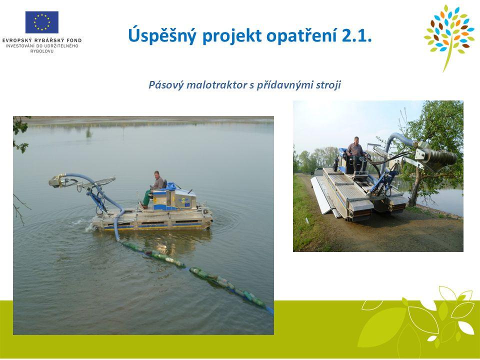 Úspěšný projekt opatření 2.1. Pásový malotraktor s přídavnými stroji Sestava inkubačních žlabů Recirkulační systém