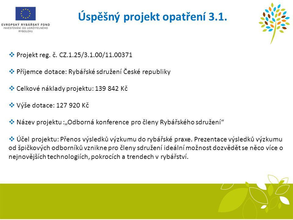 Úspěšný projekt opatření 3.1. Sestava inkubačních žlabů Recirkulační systém  Projekt reg. č. CZ.1.25/3.1.00/11.00371  Příjemce dotace: Rybářské sdru