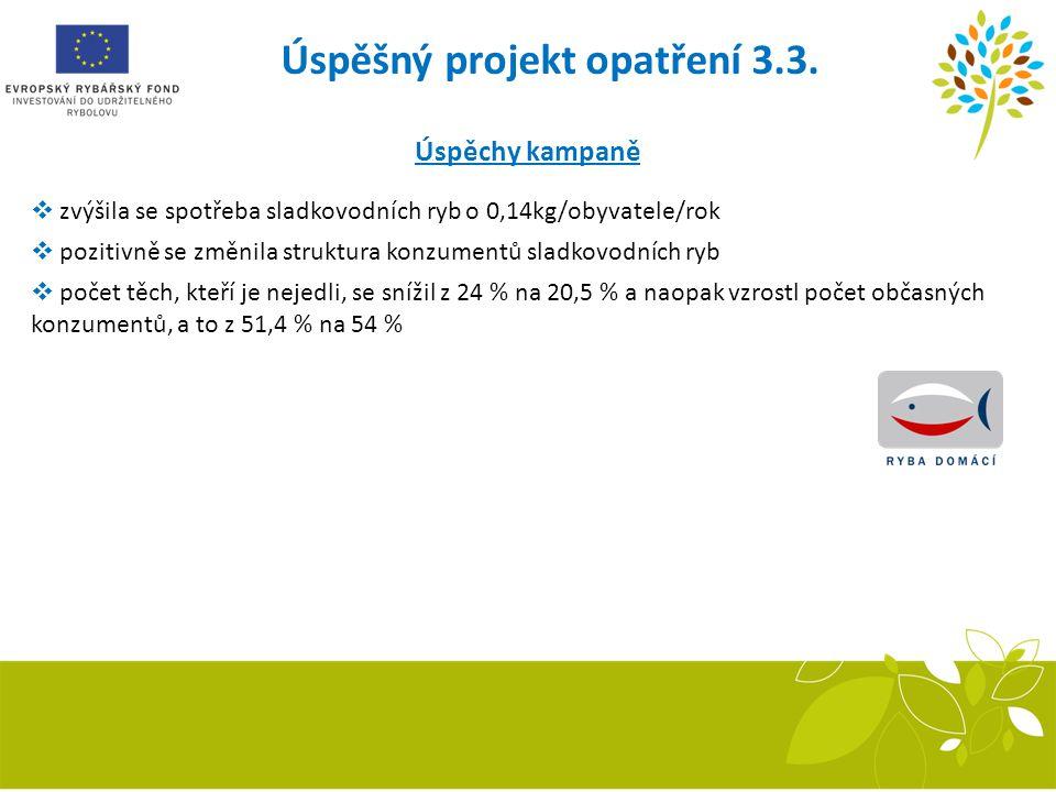 Úspěšný projekt opatření 3.3. Recirkulační systém Úspěchy kampaně  zvýšila se spotřeba sladkovodních ryb o 0,14kg/obyvatele/rok  pozitivně se změnil