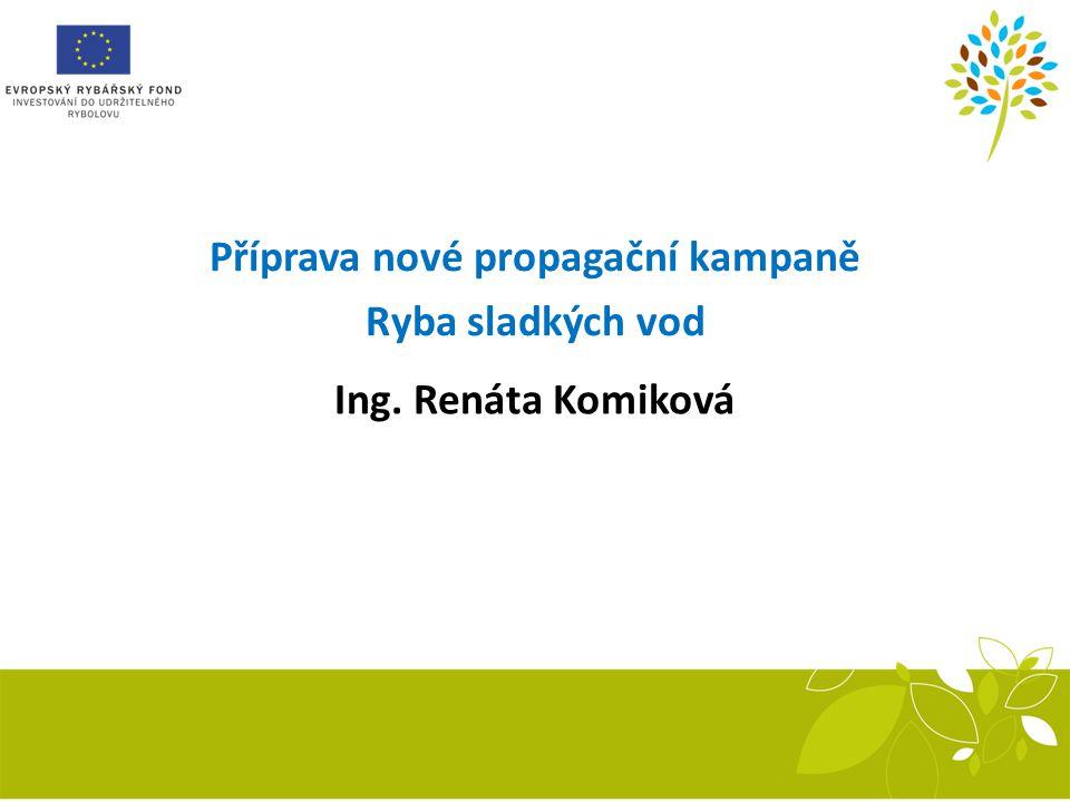 Příprava nové propagační kampaně Ryba sladkých vod Ing. Renáta Komiková