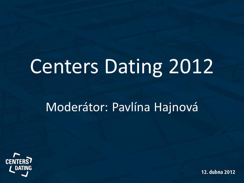 Centers Dating 2012 Moderátor: Pavlína Hajnová