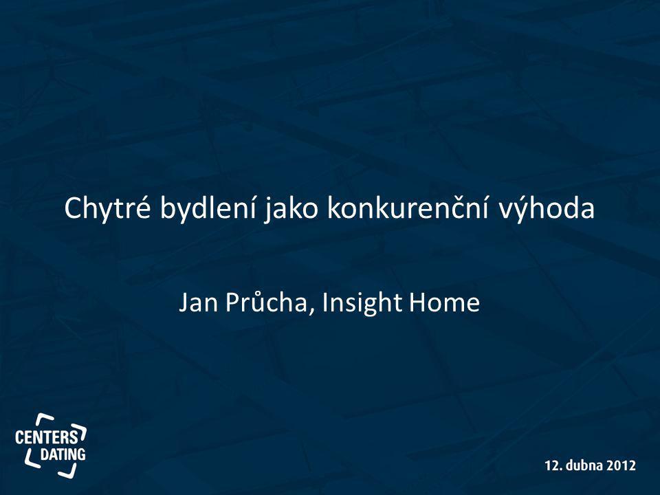 Chytré bydlení jako konkurenční výhoda Jan Průcha, Insight Home