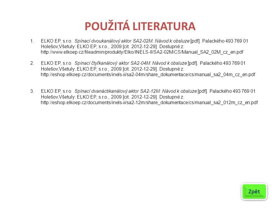 POUŽITÁ LITERATURA 1.ELKO EP, s.r.o. Spínací dvoukanálový aktor SA2-02M: Návod k obsluze [pdf]. Palackého 493 769 01 Holešov,Všetuly: ELKO EP, s.r.o.,