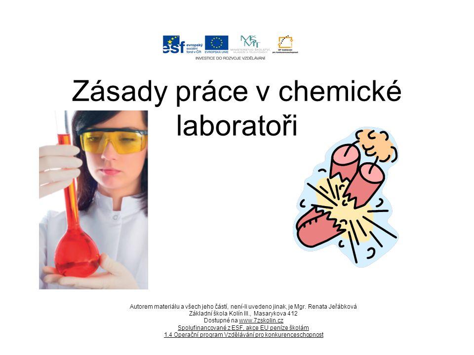Zásady práce v chemické laboratoři Autorem materiálu a všech jeho částí, není-li uvedeno jinak, je Mgr. Renata Jeřábková Základní škola Kolín III., Ma