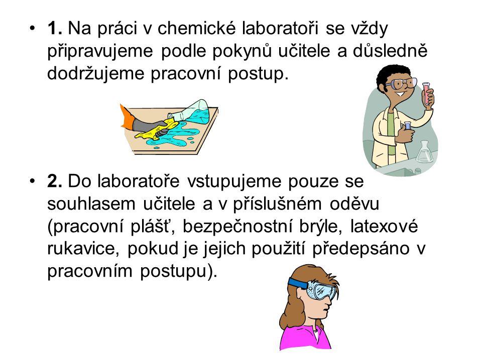 1. Na práci v chemické laboratoři se vždy připravujeme podle pokynů učitele a důsledně dodržujeme pracovní postup. 2. Do laboratoře vstupujeme pouze s