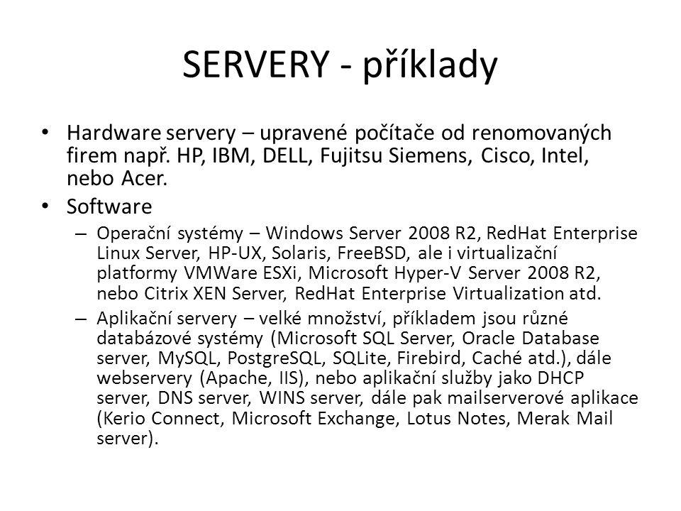 Servery – hardware Dělení Hardware servery se dělí dle procesorových architektur na: – X86 servery – někdy taky Industry-standard – Itanium servery – SPARC servery – PowerPC servery – A další minoritní CPU architektury používané spíše pro speciální účely Nejvíce se prodává x86 serverů.