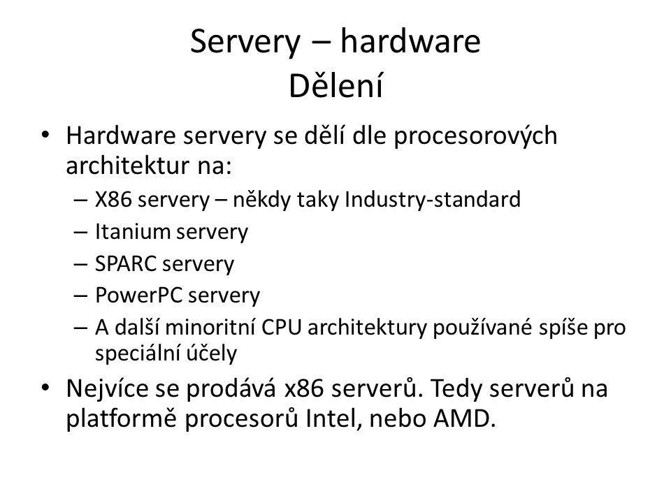 Servery – hardware Dělení Servery dále dělíme dle nasazení: – SMB – Small Business servery – stroje určené pro malé firmy, pro domácí použití, levné, méně vybavené, přesto se základními rysy serveru – Standard servery (general usage) – skupina nemá vlastní pojmenování, ale zastupuje většinu prodaných serverů.